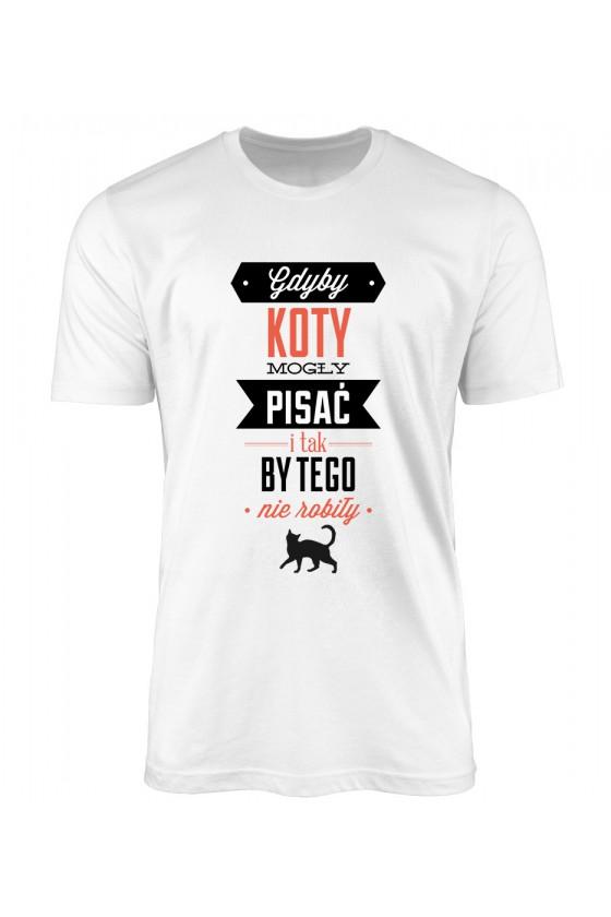 Koszulka Męska Gdyby Koty Mogły Pisać I Tak By Tego Nie Robiły Kolorowa 2