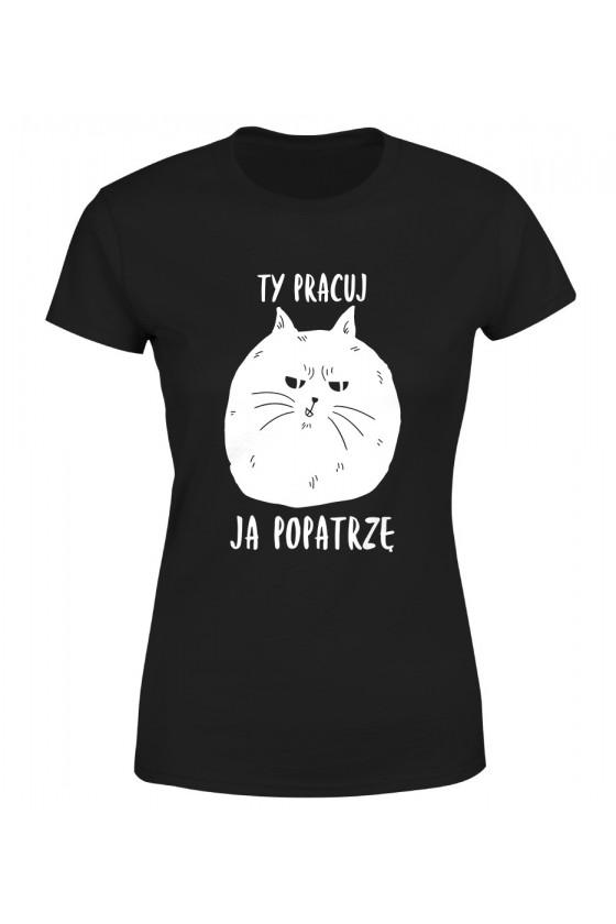 Koszulka Damska Ty Pracuj Ja Popatrzę