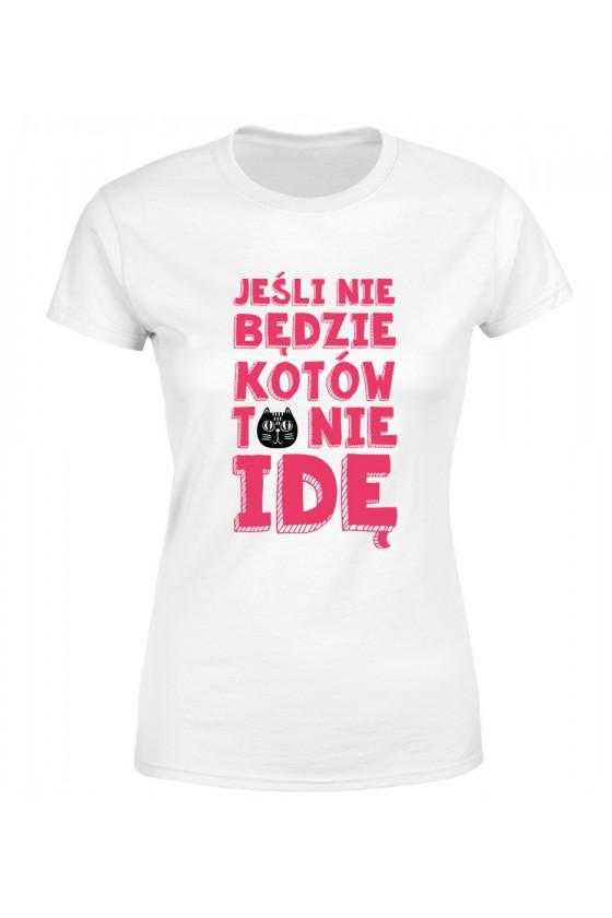 Koszulka Damska Jeśli Nie Będzie Kotów To Nie Idę