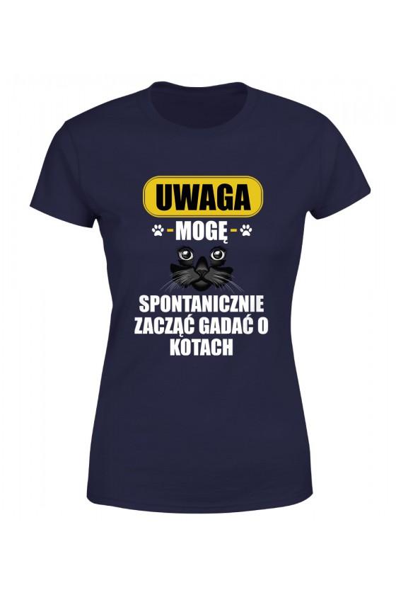 Koszulka Damska Uwaga Mogę Spontanicznie Zacząć Gadać O Kotach