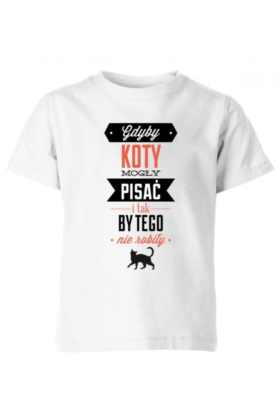 Koszulka Dziecięca Gdyby Koty Mogły Pisać I Tak By Tego Nie Robiły Kolorowa 2