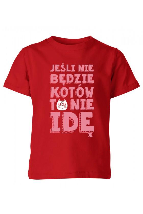 Koszulka Dziecięca Jeśli Nie Będzie Kotów To Nie Idę