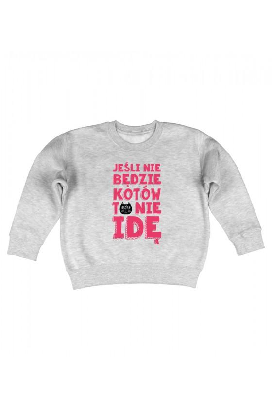 Bluza Dziecięca Bez Kaptura Jeśli Nie Będzie Kotów To Nie Idę